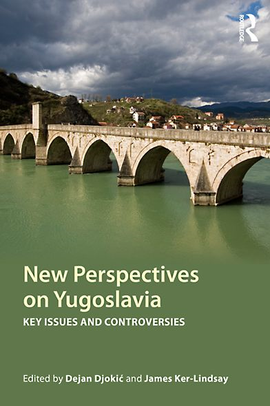 New Perspectives on Yugoslavia: Key Issues and Controversies By: Dejan Djokić,James Ker-Lindsay