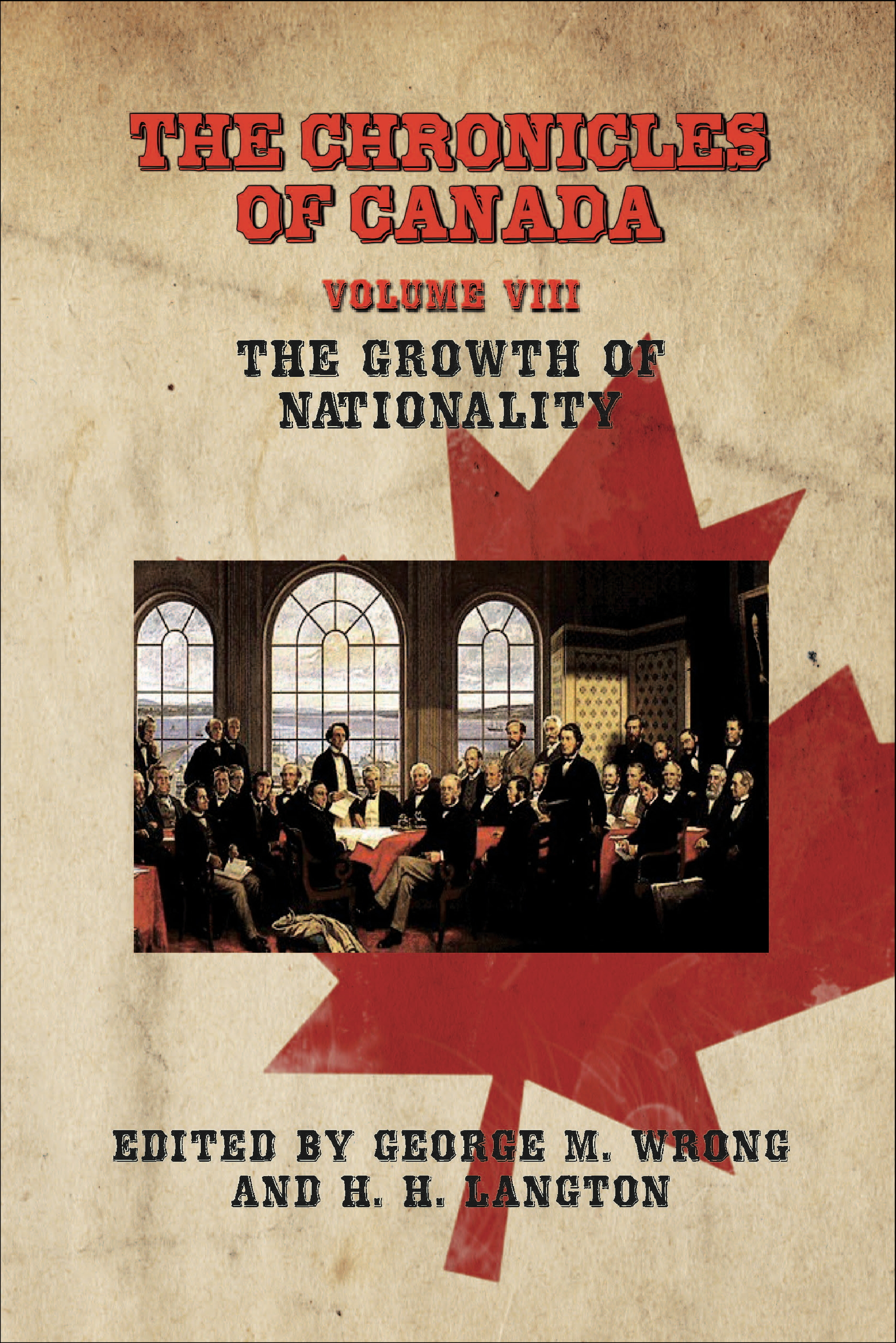 THE CHRONICLES OF CANADA: Volume VIII - The Growth of Nationality By: George M. Wrong and H. H. Langton