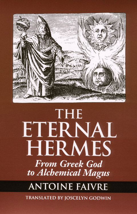 Eternal Hermes: From Greek God to Alchemical Magus By: Faivre, Antoine; Godwin, Joscelyn