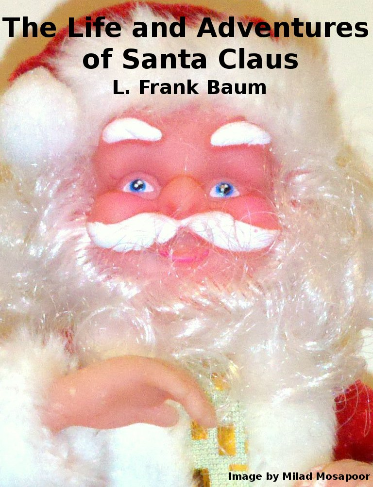 The Life and Adventures of Santa Claus By: L Frank Baum