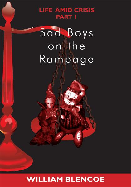 Sad Boys on the Rampage By: William Blencoe