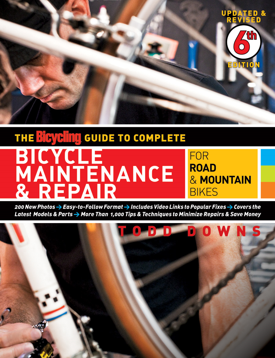 The Bicycling Guide to Complete Bicycle Maintenance & Repair for Road and Mountain Bikes By: Todd Downs, Editors of Bicycling