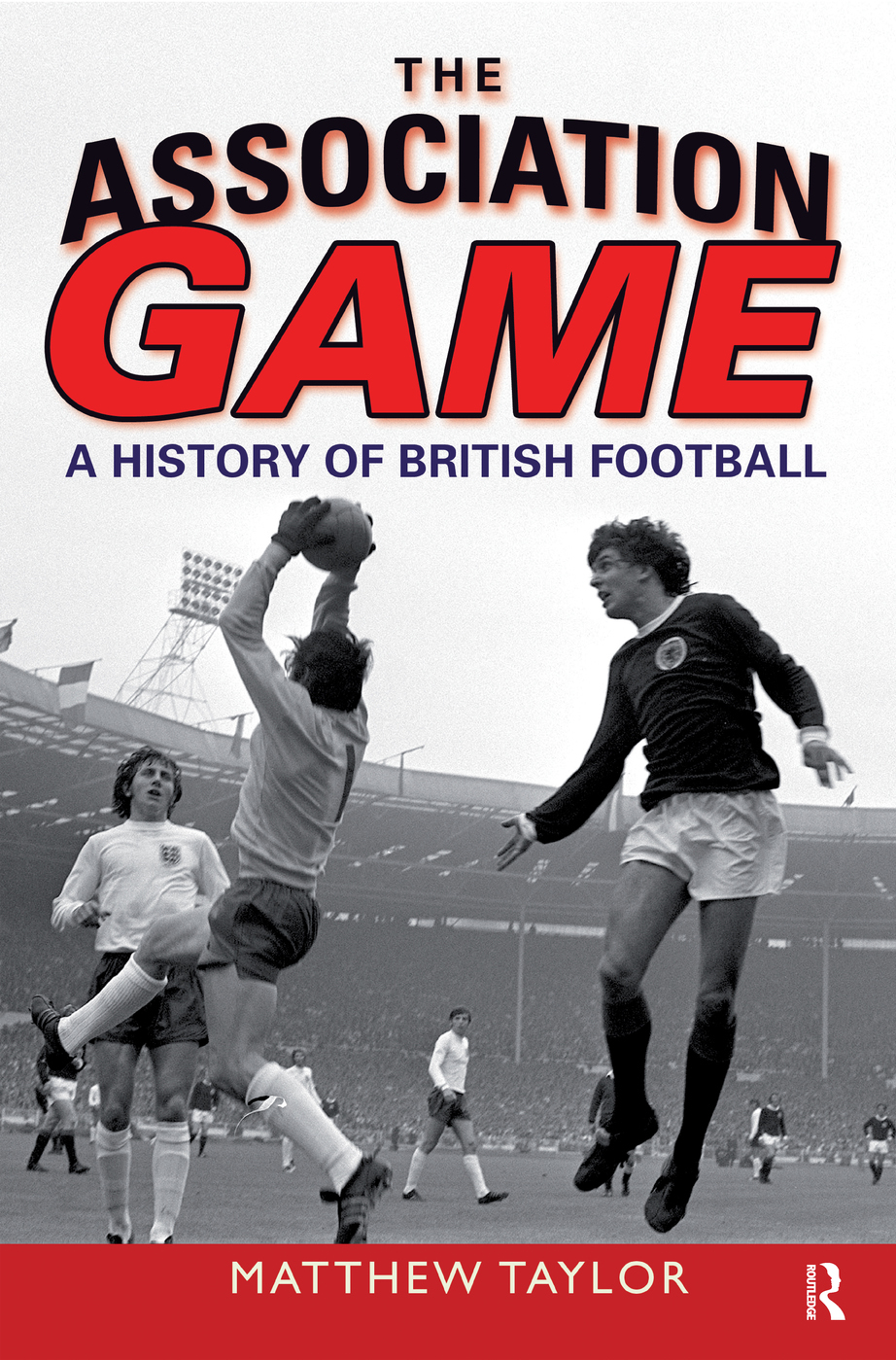 The Association Game A History of British Football