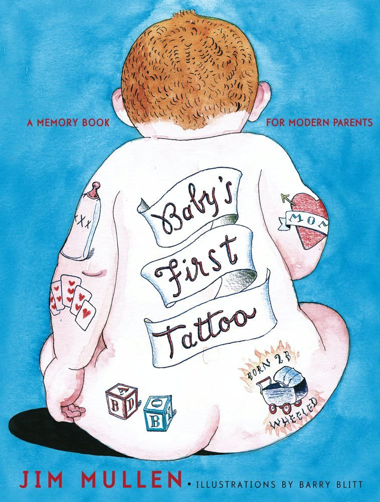 Baby's First Tattoo By: Jim Mullen,Barry Blitt