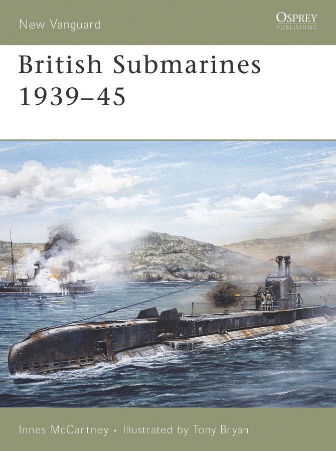 British Submarines 1939-45 By: Innes McCartney,Tony Bryan