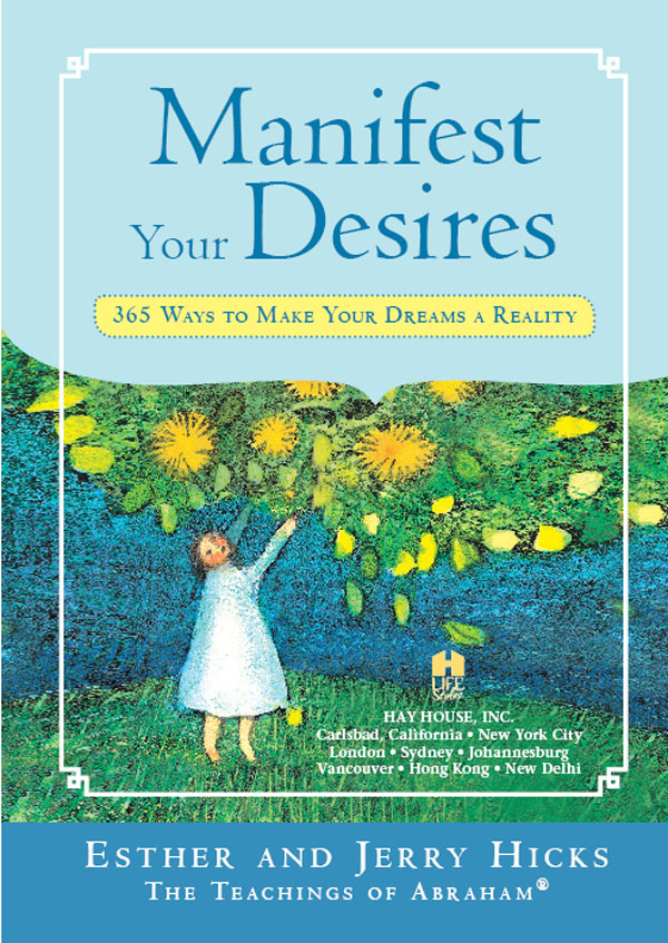 Manifest Your Desires By: Esther Hicks