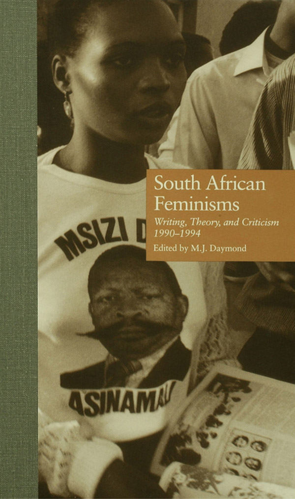 South African Feminisms Writing,  Theory,  and Criticism, l990-l994