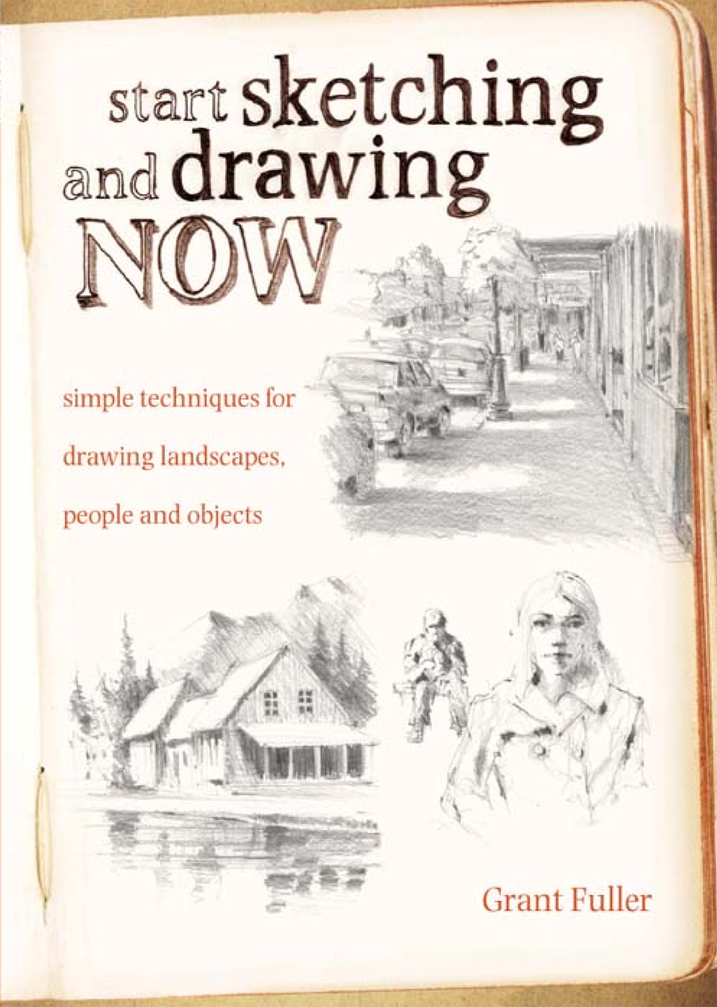 Start Sketching & Drawing Now Simple techniques for drawing landscapes,  people and objects