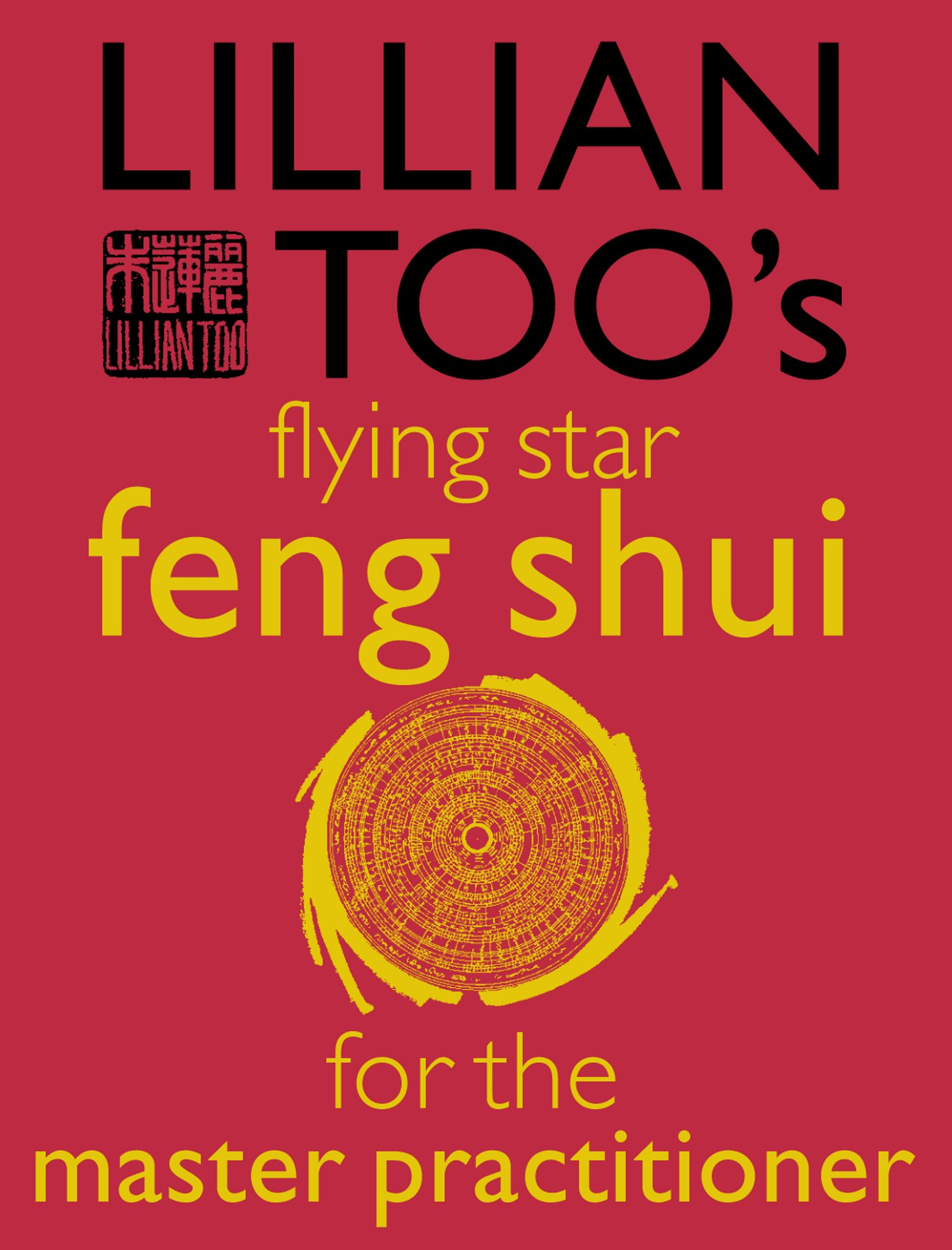 Lillian Too?s Flying Star Feng Shui For The Master Practitioner