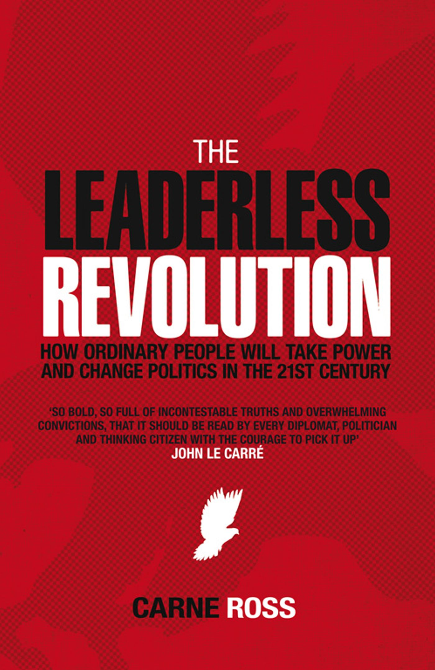 The Leaderless Revolution How Ordinary People will Take Power and Change Politics in the 21st Century