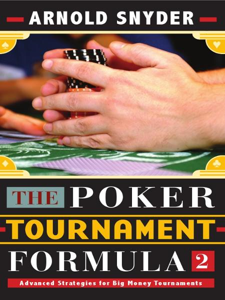 Poker Tournament Formula 2: Advanced Strategies By: Arnold Snyder