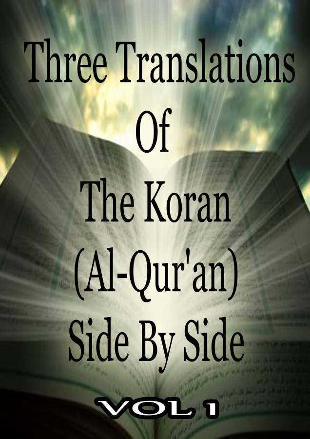 Three Translations  Of  The Koran Vol 1 By: Abdullah Yusuf Ali,Marmaduke Pickthall,Mohammad Habib Shakir