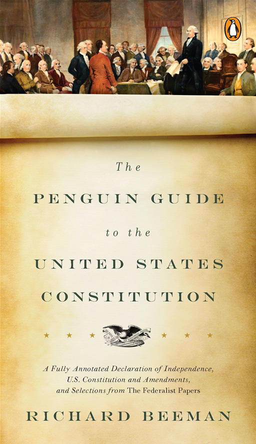 The Penguin Guide to the United States Constitution A Fully Annotated Declaration of Independence,  U.S. Constitution and Amendments,  and Selections fr