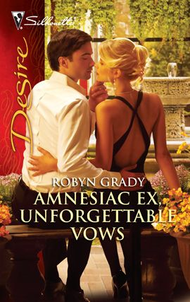 Amnesiac Ex, Unforgettable Vows By: Robyn Grady