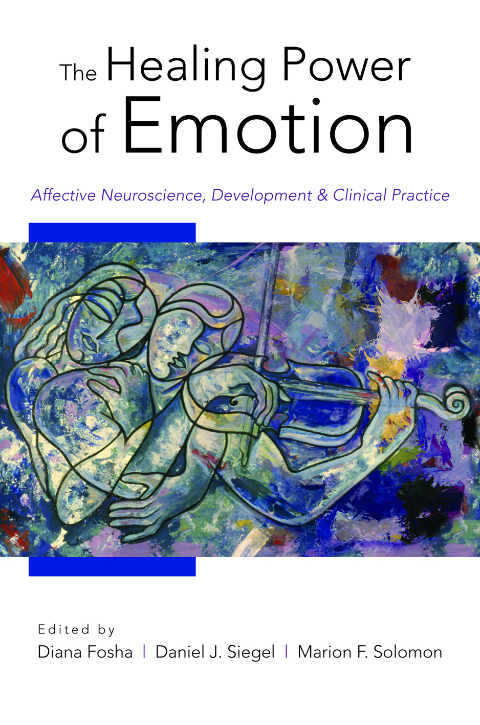 The Healing Power of Emotion: Affective Neuroscience, Development & Clinical Practice (Norton Series on Interpersonal Neurobiology) By: