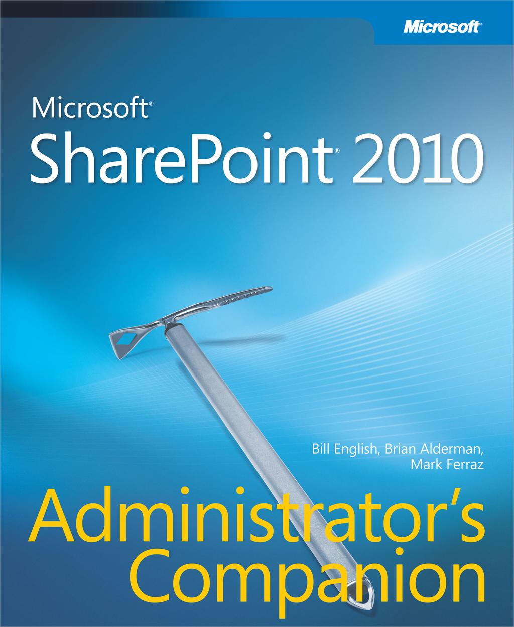 Microsoft® SharePoint® 2010 Administrator's Companion By: Bill English,Brian Alderman,Mark Ferraz