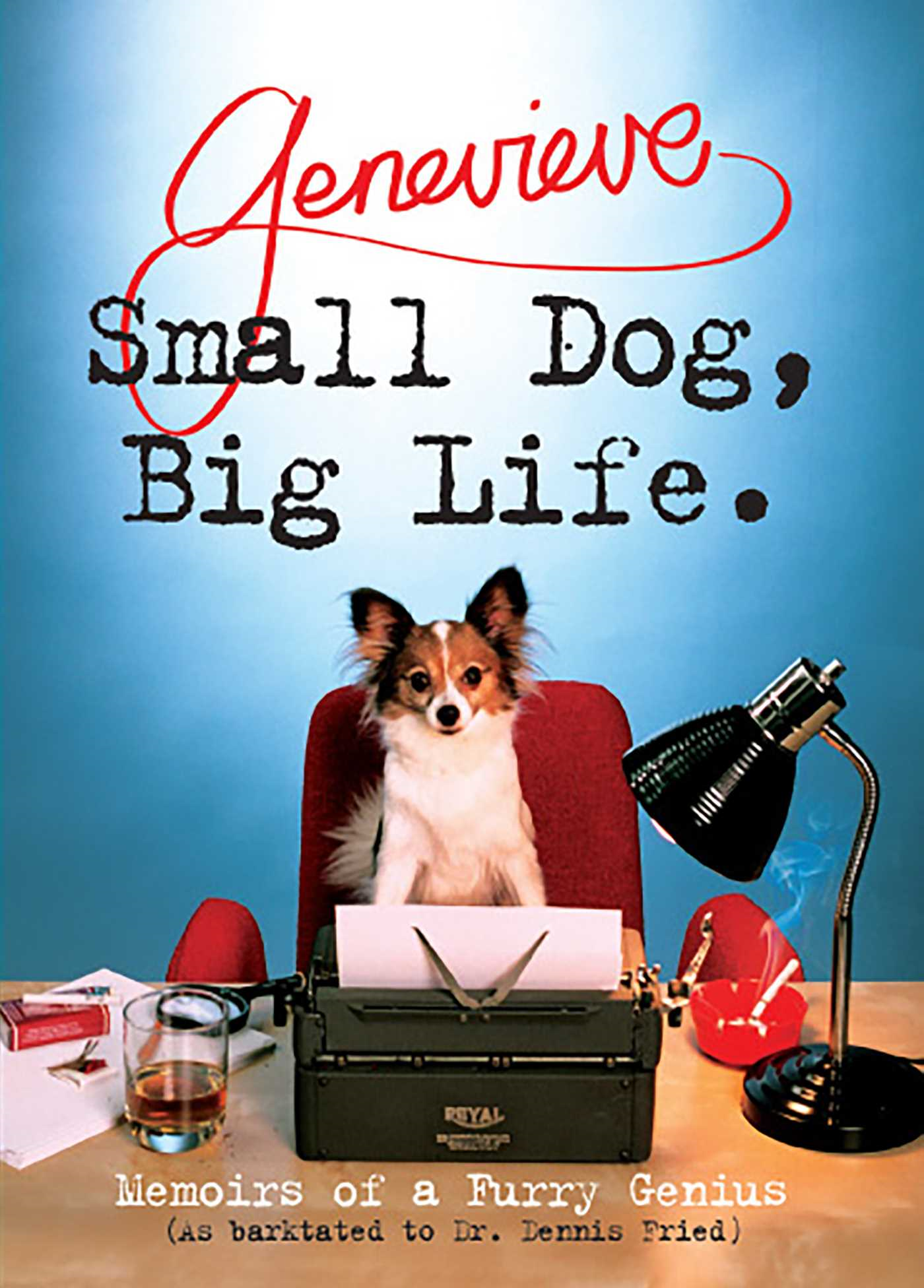 Small Dog, Big Life Memoirs of a Furry Genius