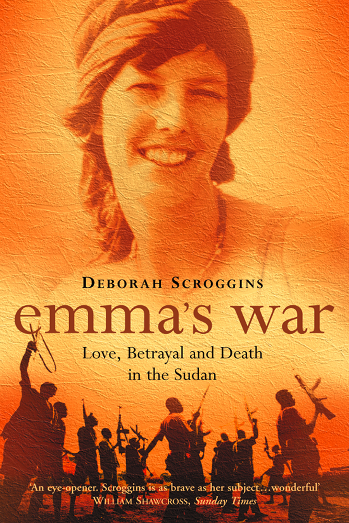 Emma?s War: Love,  Betrayal and Death in the Sudan