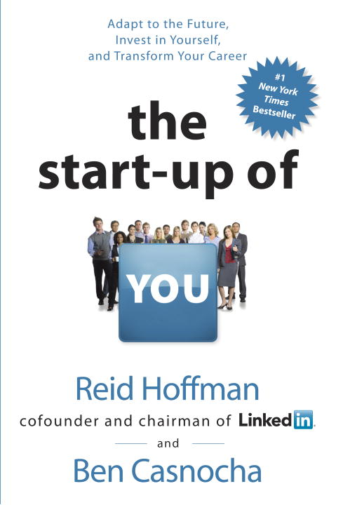 The Start-up of You: Adapt to the Future, Invest in Yourself, and Transform Your Career By: Ben Casnocha,Reid Hoffman