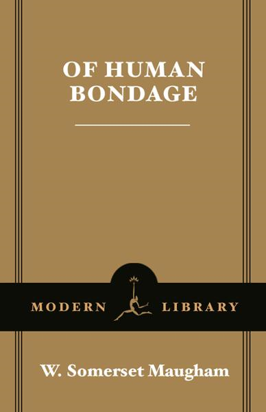 Of Human Bondage By: W. Somerset Maugham