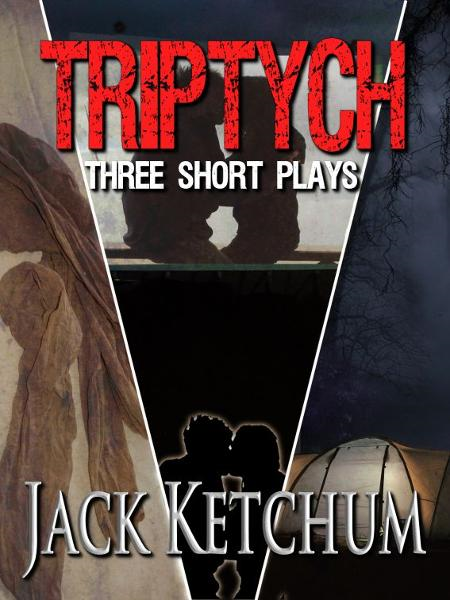 Triptych: Three Short Plays by Jack Ketchum