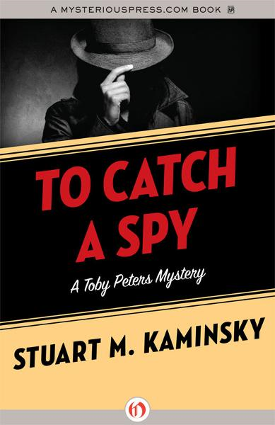 To Catch a Spy By: Stuart M. Kaminsky