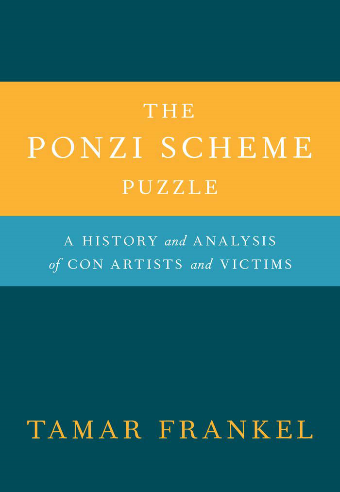 The Ponzi Scheme Puzzle:A History and Analysis of Con Artists and Victims