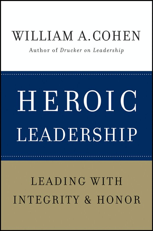 Heroic Leadership By: William A. Cohen PhD