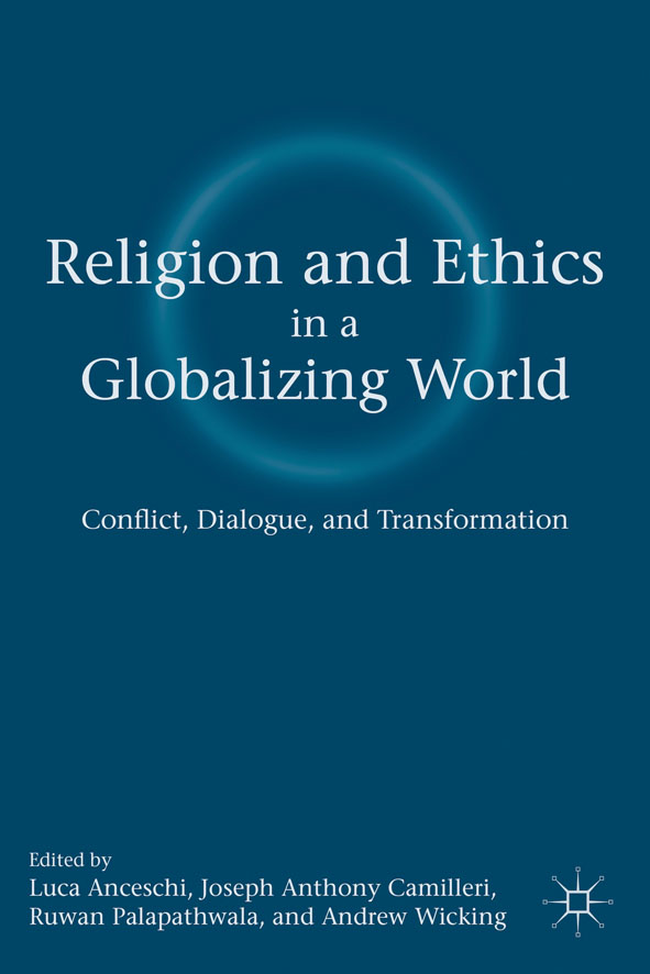 Religion and Ethics in a Globalizing World Conflict,  Dialogue,  and Transformation