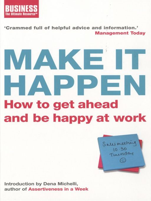 Make It Happen How to Get Ahead and be Happy at Work