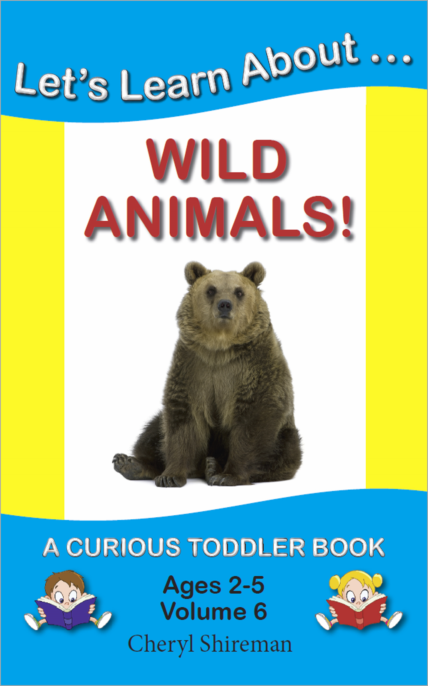 Let's Learn About...Wild Animals! By: Cheryl Shireman