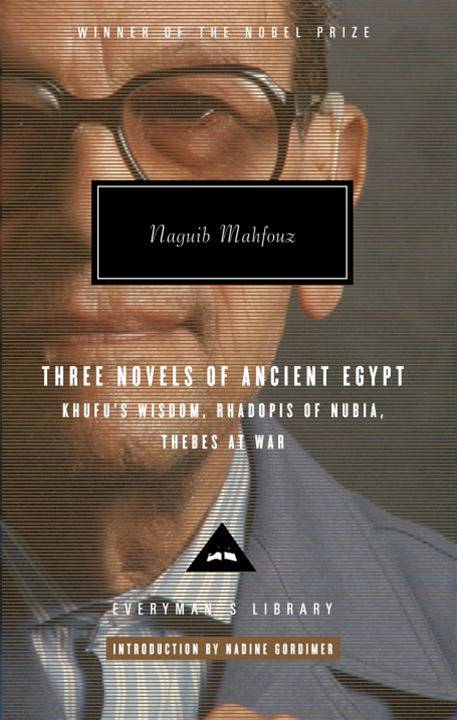 Three Novels of Ancient Egypt Khufu's Wisdom, Rhadopis of Nubia, Thebes at War By: Naguib Mahfouz
