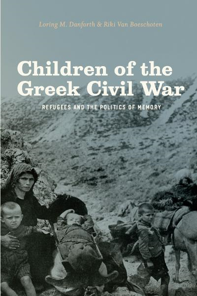 Children of the Greek Civil War By: Loring M. Danforth,Riki Van Boeschoten