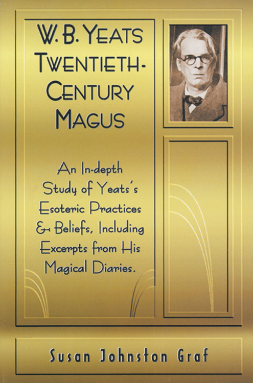 W.B. Yeats Twentieth Century Magus: An In-Depth Study of Yeat's Esoteric Practices and Beliefs, Including Excerpts from His Magical Diaries By: Graf, Susan Johnston