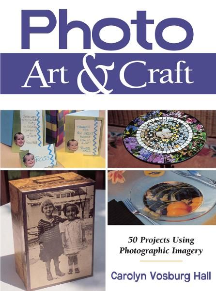 Photo Art & Craft: 50 Projects Using Photographic Imagery