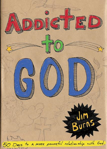 Addicted to God: 50 Days to a More Powerful Relationship with God By: Jim Burns