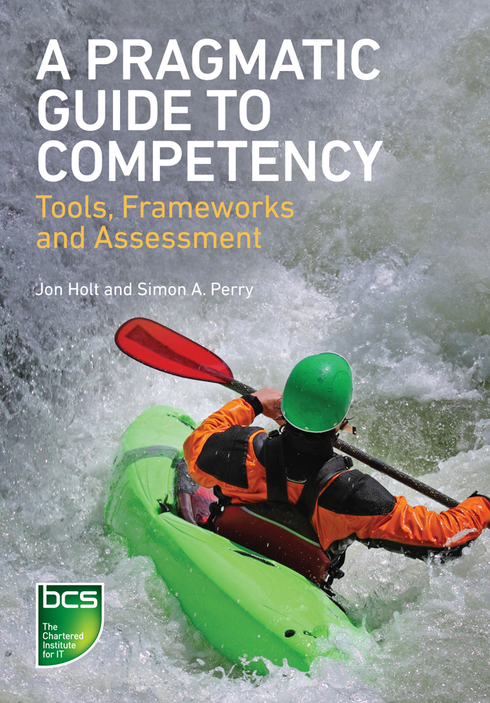 A Pragmatic Guide to Competency By: Jon Holt,Simon A. Perry