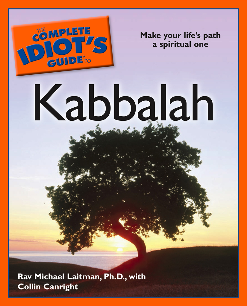The Complete Idiot's Guide to Kabbalah By: Collin Canright,Rav Laitman