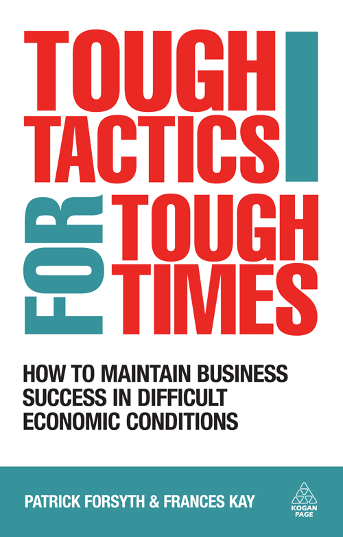 Tough Tactics for Tough Times: How to Maintain Business Success in Difficult Economic Conditions
