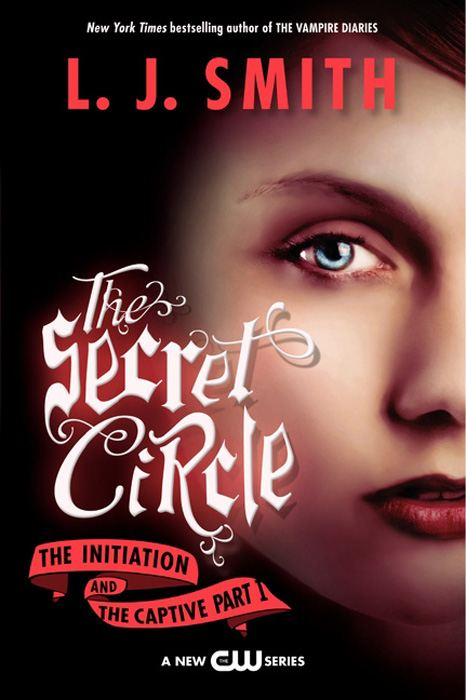 The Secret Circle: The Initiation and The Captive Part I By: L. J. Smith