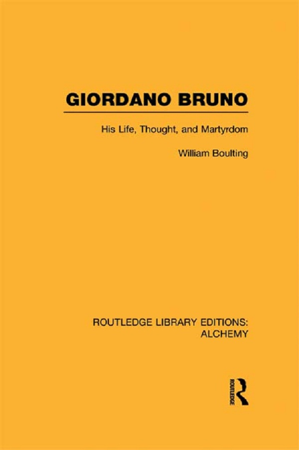 Giordano Bruno His Life, Thought, and Martyrdom
