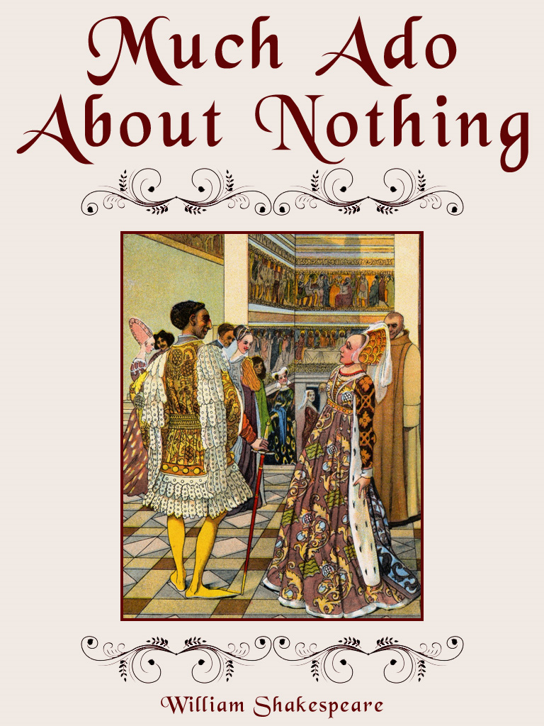 Much Ado About Nothing By: William Shakespeare