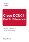 Cisco DCUCI Quick Reference By: James Casaletto,Jeremy Moulton