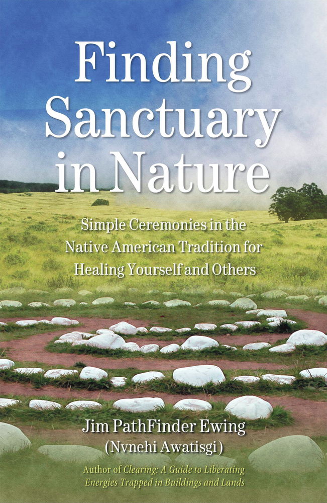 Finding Sanctuary in Nature By: Jim PathFinder Ewing (Nvnehi Awatisgi)