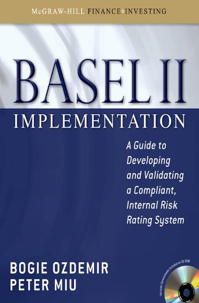 Basel II Implementation: A Guide to Developing and Validating a Compliant, Internal Risk Rating System By: Bogie Ozdemir,Peter Miu