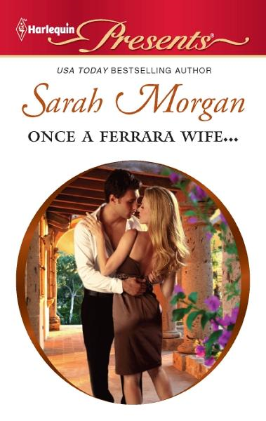Once a Ferrara Wife... By: Sarah Morgan