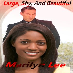 Large, Shy, and Beautiful By: Marilyn Lee