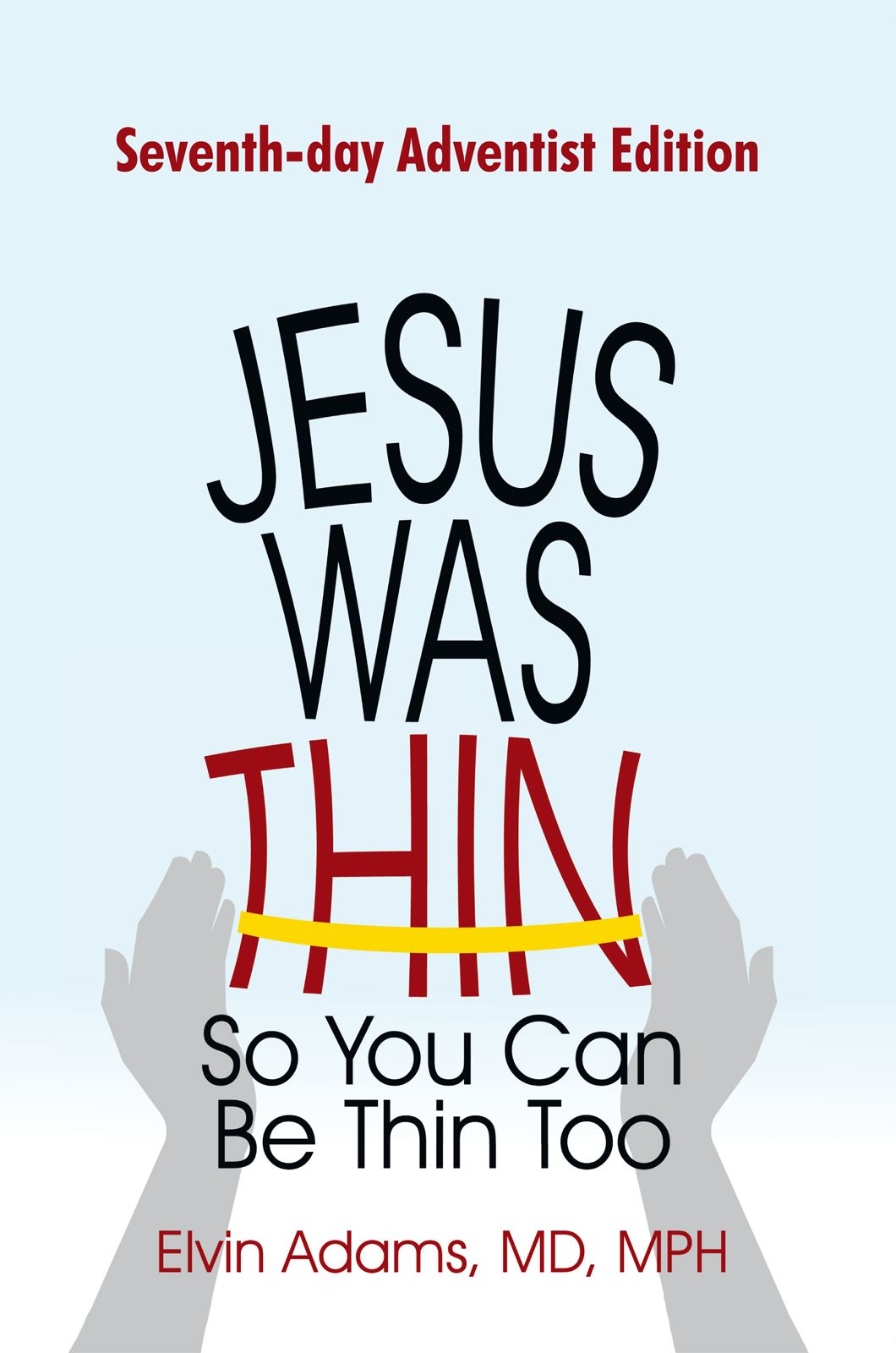 Jesus Was Thin So You Can Be Thin Too By: Elvin Adams, MD, MPH
