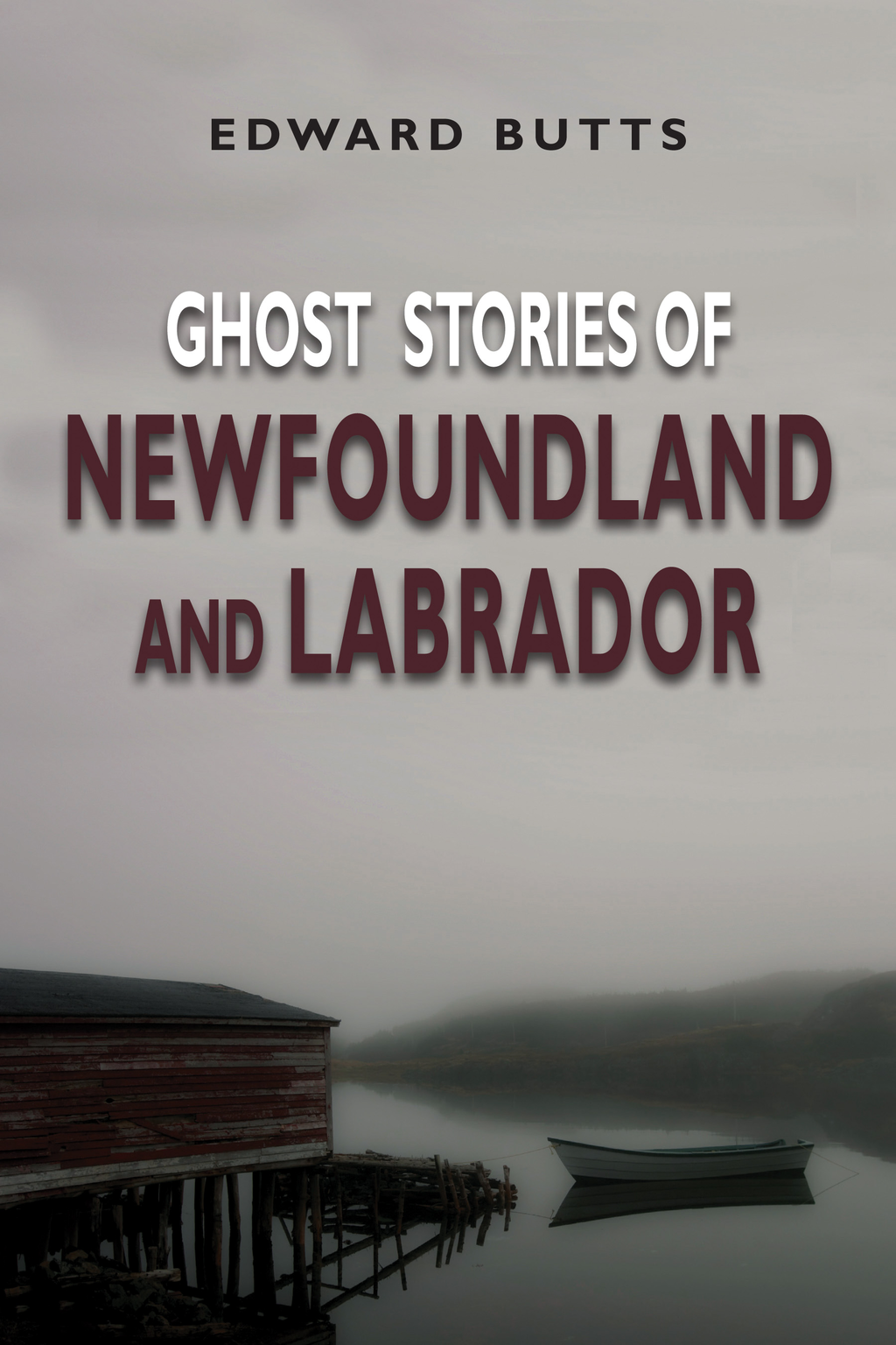 Ghost Stories of Newfoundland and Labrador By: Edward Butts