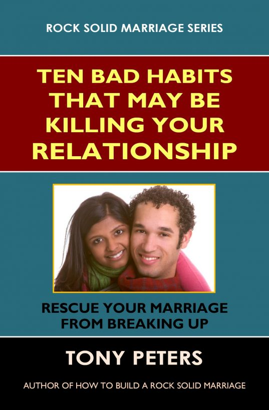 Ten Bad Habits That May Be Killing Your Relationship – Rescue Your Marriage from Breaking Up